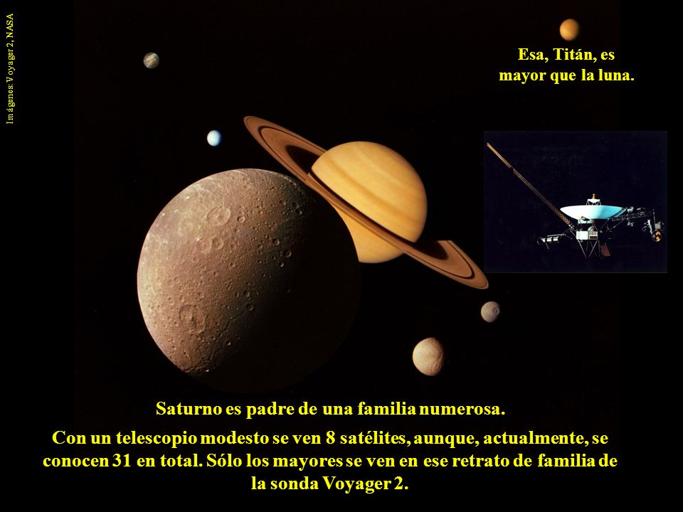 Saturno es padre de una familia numerosa. Con un telescopio modesto se ven 8 satélites, aunque, actualmente, se conocen 31 en total. Sólo los mayores