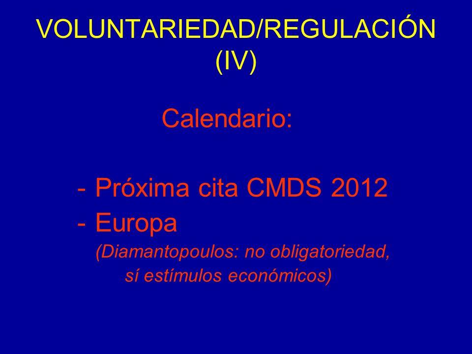 VOLUNTARIEDAD/REGULACIÓN (IV) Calendario: -Próxima cita CMDS 2012 -Europa (Diamantopoulos: no obligatoriedad, sí estímulos económicos)