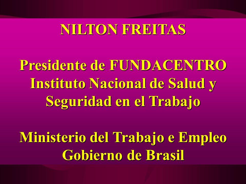NILTON FREITAS Presidente de FUNDACENTRO Instituto Nacional de Salud y Seguridad en el Trabajo Ministerio del Trabajo e Empleo Gobierno de Brasil