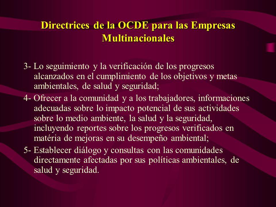 Directrices de la OCDE para las Empresas Multinacionales 1- Colecta y evaluación de información adecuada sobre lo impacto de sus actividades sobre el medio ambiente, la salud y la seguridad; 2- Lo establecimiento de objetivos y metas sobre su desempeño ambiental, incluyendo la revisión periódica de dichos objetivos;