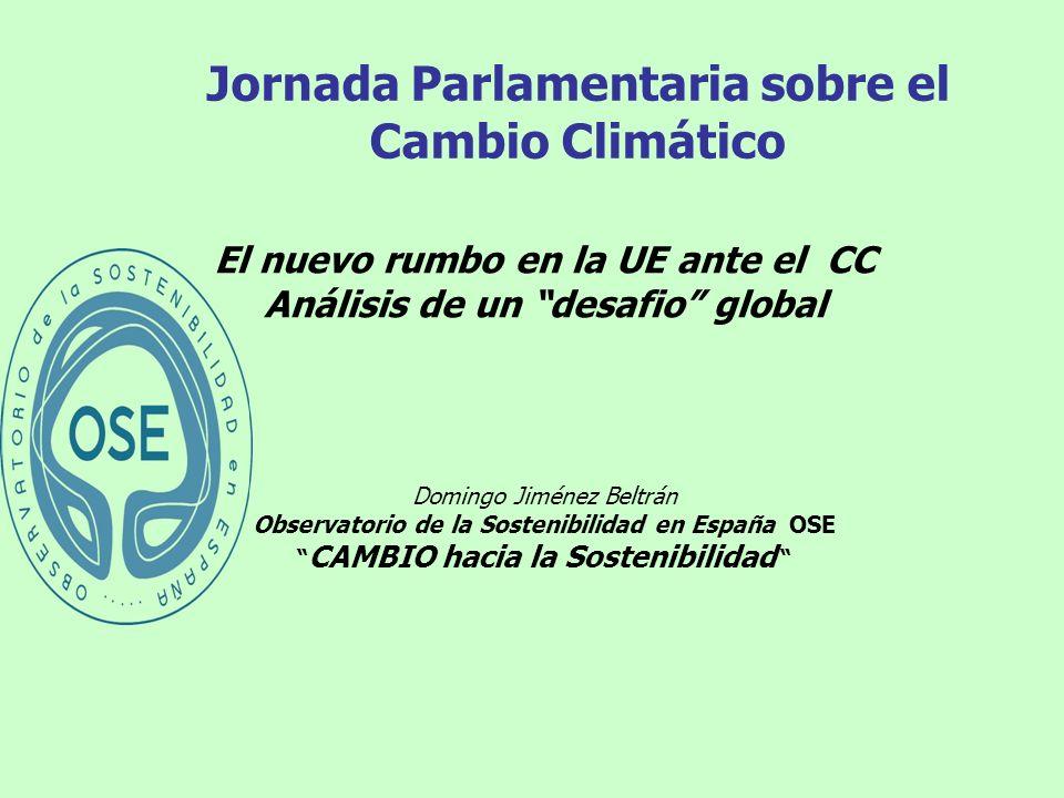 Jornada Parlamentaria sobre el Cambio Climático El nuevo rumbo en la UE ante el CC Análisis de un desafio global Domingo Jiménez Beltrán Observatorio