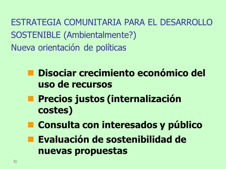 11 ESTRATEGIA COMUNITARIA PARA EL DESARROLLO SOSTENIBLE (Ambientalmente?) Nueva orientación de políticas Disociar crecimiento económico del uso de rec