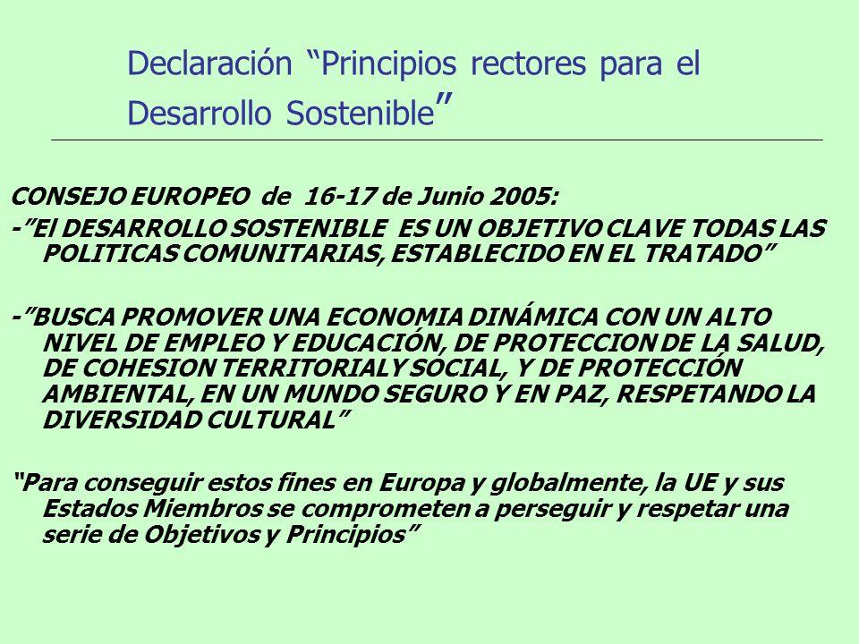 Declaración Principios rectores para el Desarrollo Sostenible CONSEJO EUROPEO de 16-17 de Junio 2005: -El DESARROLLO SOSTENIBLE ES UN OBJETIVO CLAVE T