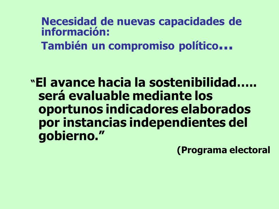Necesidad de nuevas capacidades de información: También un compromiso político... El avance hacia la sostenibilidad….. será evaluable mediante los opo