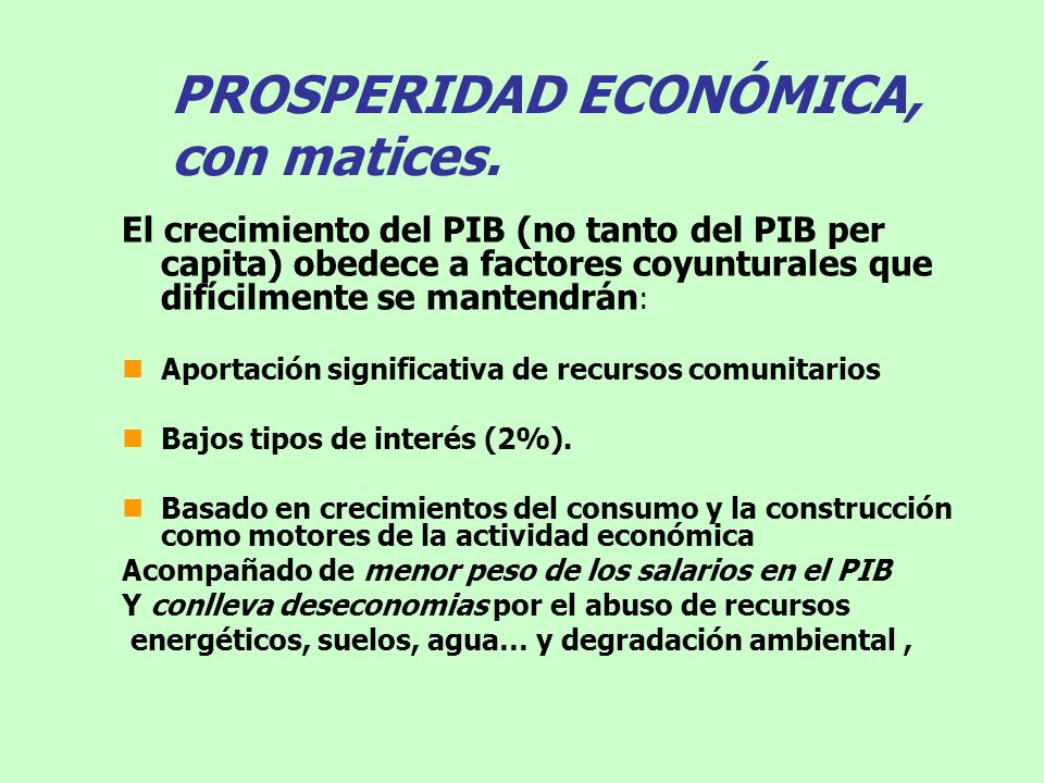PROSPERIDAD ECONÓMICA, con matices. El crecimiento del PIB (no tanto del PIB per capita) obedece a factores coyunturales que difícilmente se mantendrá