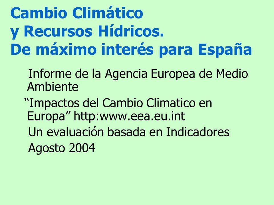 Cambio Climático y Recursos Hídricos. De máximo interés para España Informe de la Agencia Europea de Medio Ambiente Impactos del Cambio Climatico en E