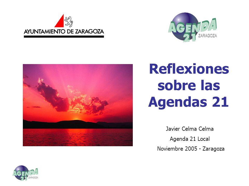 Reflexiones sobre las Agendas 21 Javier Celma Celma Agenda 21 Local Noviembre 2005 - Zaragoza