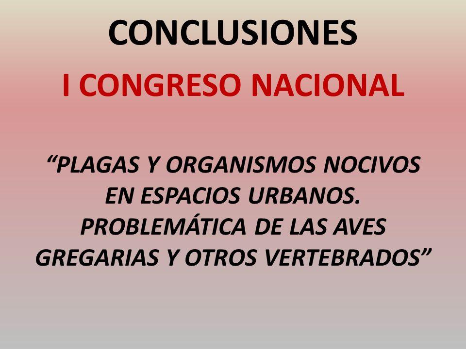 CONCLUSIONES I CONGRESO NACIONAL PLAGAS Y ORGANISMOS NOCIVOS EN ESPACIOS URBANOS. PROBLEMÁTICA DE LAS AVES GREGARIAS Y OTROS VERTEBRADOS