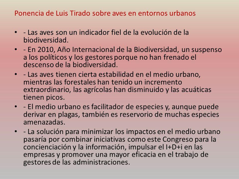 Ponencia de Luis Tirado sobre aves en entornos urbanos - Las aves son un indicador fiel de la evolución de la biodiversidad. - En 2010, Año Internacio