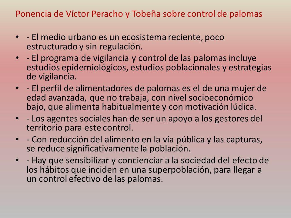 Ponencia de Víctor Peracho y Tobeña sobre control de palomas - El medio urbano es un ecosistema reciente, poco estructurado y sin regulación. - El pro