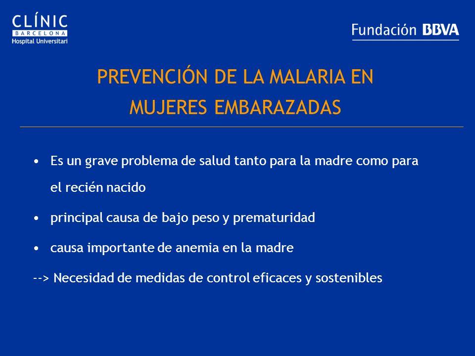 PREVENCIÓN DE LA MALARIA EN MUJERES EMBARAZADAS Es un grave problema de salud tanto para la madre como para el recién nacido principal causa de bajo p