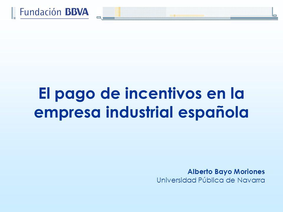 El pago de incentivos en la empresa industrial española Alberto Bayo Moriones Universidad Pública de Navarra