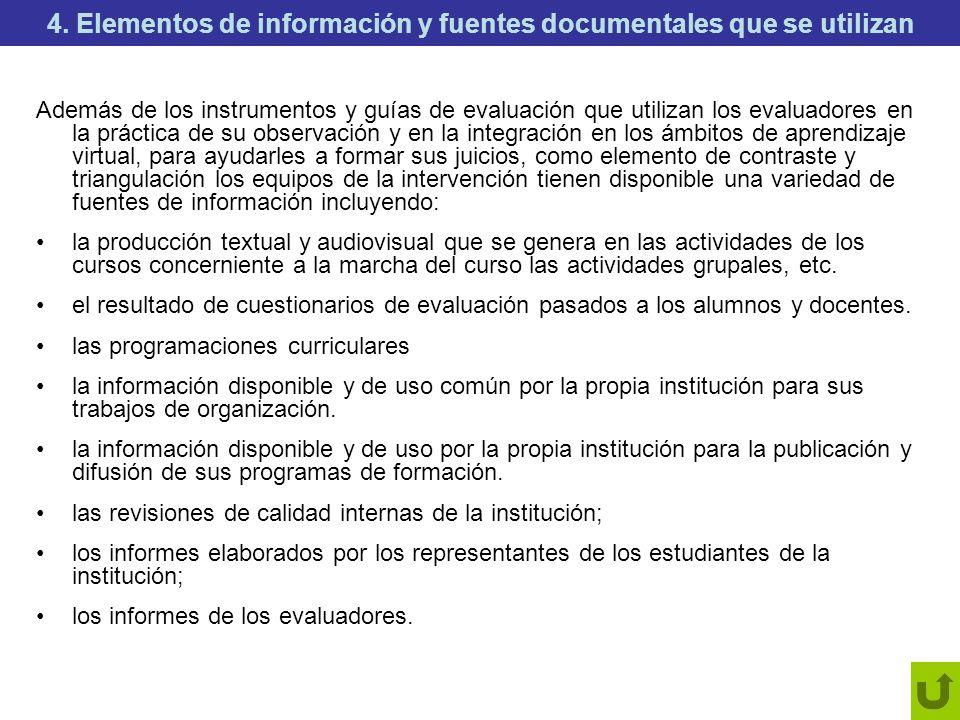 4. Elementos de información y fuentes documentales que se utilizan Además de los instrumentos y guías de evaluación que utilizan los evaluadores en la