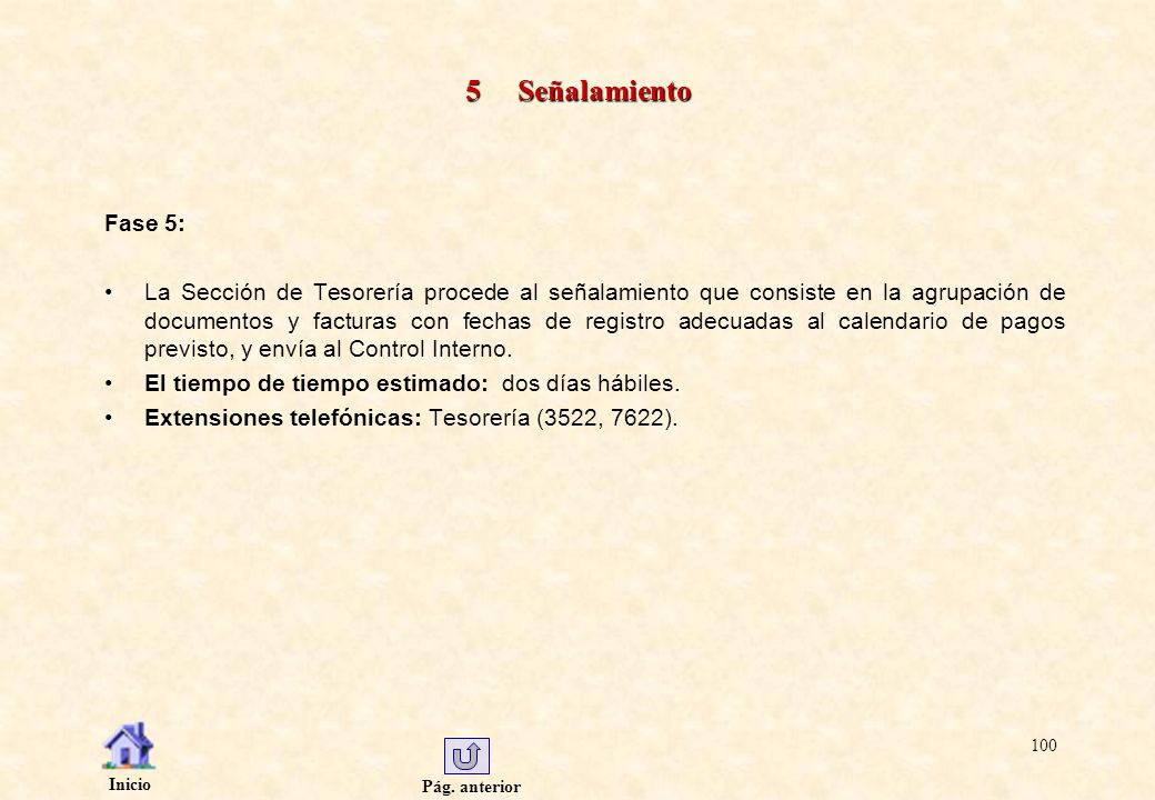 Pág. anterior Inicio 100 5 Señalamiento Fase 5: La Sección de Tesorería procede al señalamiento que consiste en la agrupación de documentos y facturas