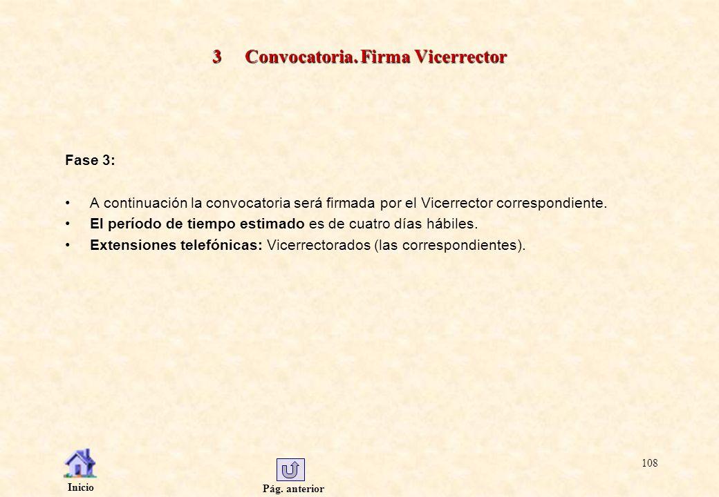Pág. anterior Inicio 108 3 Convocatoria. Firma Vicerrector Fase 3: A continuación la convocatoria será firmada por el Vicerrector correspondiente. El