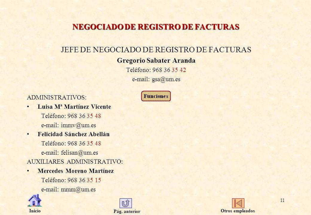Pág. anterior Inicio 11 NEGOCIADO DE REGISTRO DE FACTURAS JEFE DE NEGOCIADO DE REGISTRO DE FACTURAS Gregorio Sabater Aranda Teléfono: 968 36 35 42 e-m