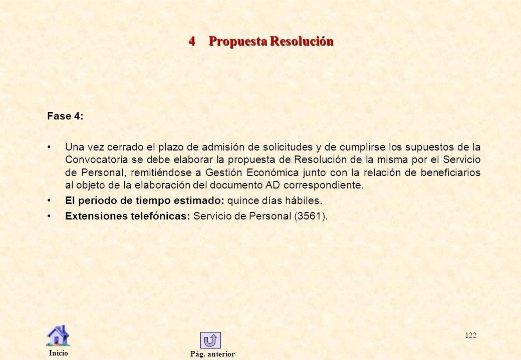 Pág. anterior Inicio 122 4 Propuesta Resolución Fase 4: Una vez cerrado el plazo de admisión de solicitudes y de cumplirse los supuestos de la Convoca