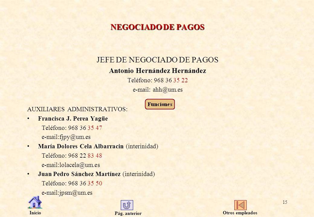 Pág. anterior Inicio 15 NEGOCIADO DE PAGOS JEFE DE NEGOCIADO DE PAGOS Antonio Hernández Hernández Teléfono: 968 36 35 22 e-mail: ahh@um.es AUXILIARES
