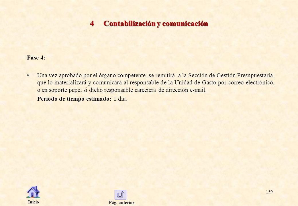 Pág. anterior Inicio 159 4 Contabilización y comunicación Fase 4: Una vez aprobado por el órgano competente, se remitirá a la Sección de Gestión Presu