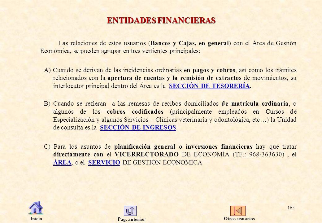 Pág. anterior Inicio 165 ENTIDADES FINANCIERAS Las relaciones de estos usuarios (Bancos y Cajas, en general) con el Área de Gestión Económica, se pued