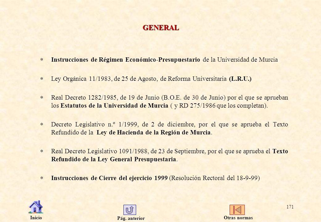 Pág. anterior Inicio 171 GENERAL Instrucciones de Régimen Económico-Presupuestario de la Universidad de Murcia Ley Orgánica 11/1983, de 25 de Agosto,
