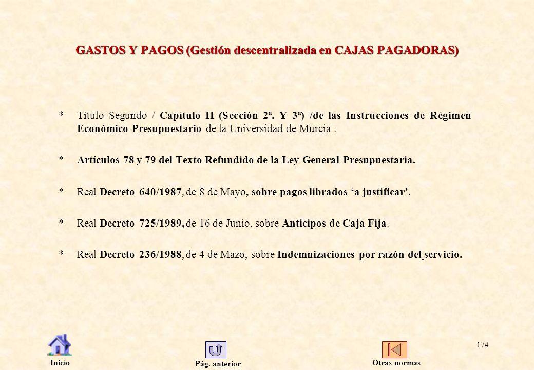 Pág. anterior Inicio 174 GASTOS Y PAGOS (Gestión descentralizada en CAJAS PAGADORAS) *Título Segundo / Capítulo II (Sección 2ª. Y 3ª) /de las Instrucc