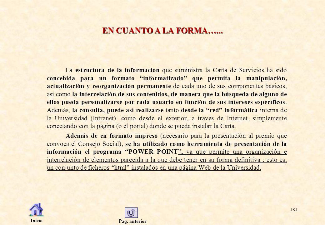 Pág. anterior Inicio 181 EN CUANTO A LA FORMA…... La estructura de la información que suministra la Carta de Servicios ha sido concebida para un forma