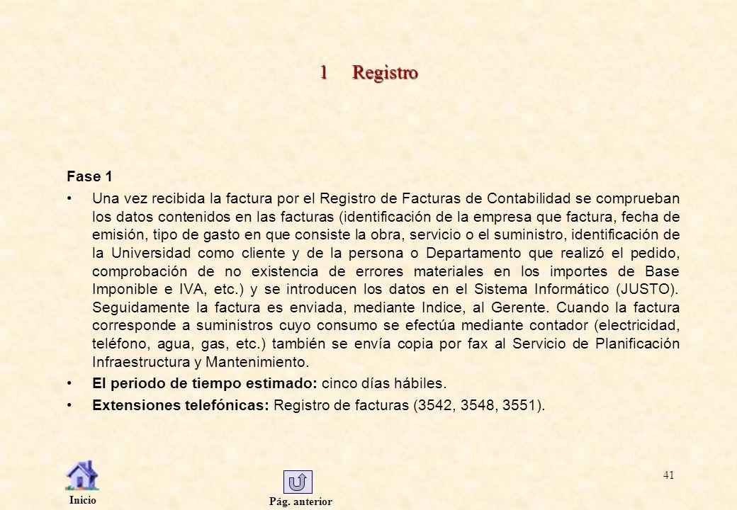 Pág. anterior Inicio 41 1 Registro Fase 1 Una vez recibida la factura por el Registro de Facturas de Contabilidad se comprueban los datos contenidos e