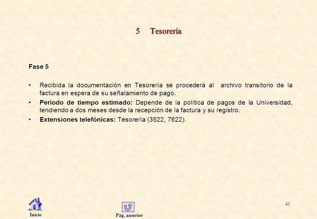 Pág. anterior Inicio 45 5 Tesorería Fase 5 Recibida la documentación en Tesorería se procederá al archivo transitorio de la factura en espera de su se