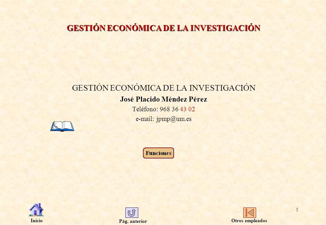 Pág. anterior Inicio 5 GESTIÓN ECONÓMICA DE LA INVESTIGACIÓN José Placido Méndez Pérez Teléfono: 968 36 43 02 e-mail: jpmp@um.es Otros empleados