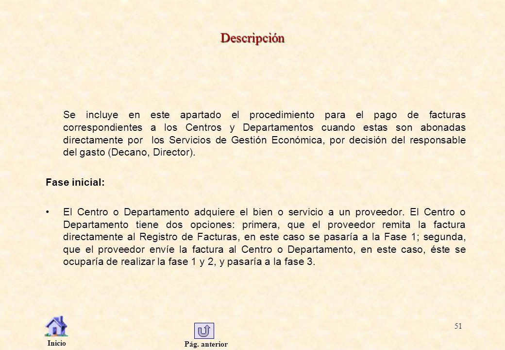 Pág. anterior Inicio 51 Descripción Se incluye en este apartado el procedimiento para el pago de facturas correspondientes a los Centros y Departament