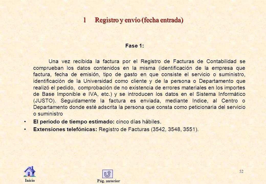 Pág. anterior Inicio 52 1 Registro y envío (fecha entrada) Fase 1: Una vez recibida la factura por el Registro de Facturas de Contabilidad se comprueb