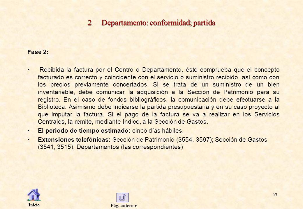 Pág. anterior Inicio 53 2 Departamento: conformidad; partida Fase 2: Recibida la factura por el Centro o Departamento, éste comprueba que el concepto