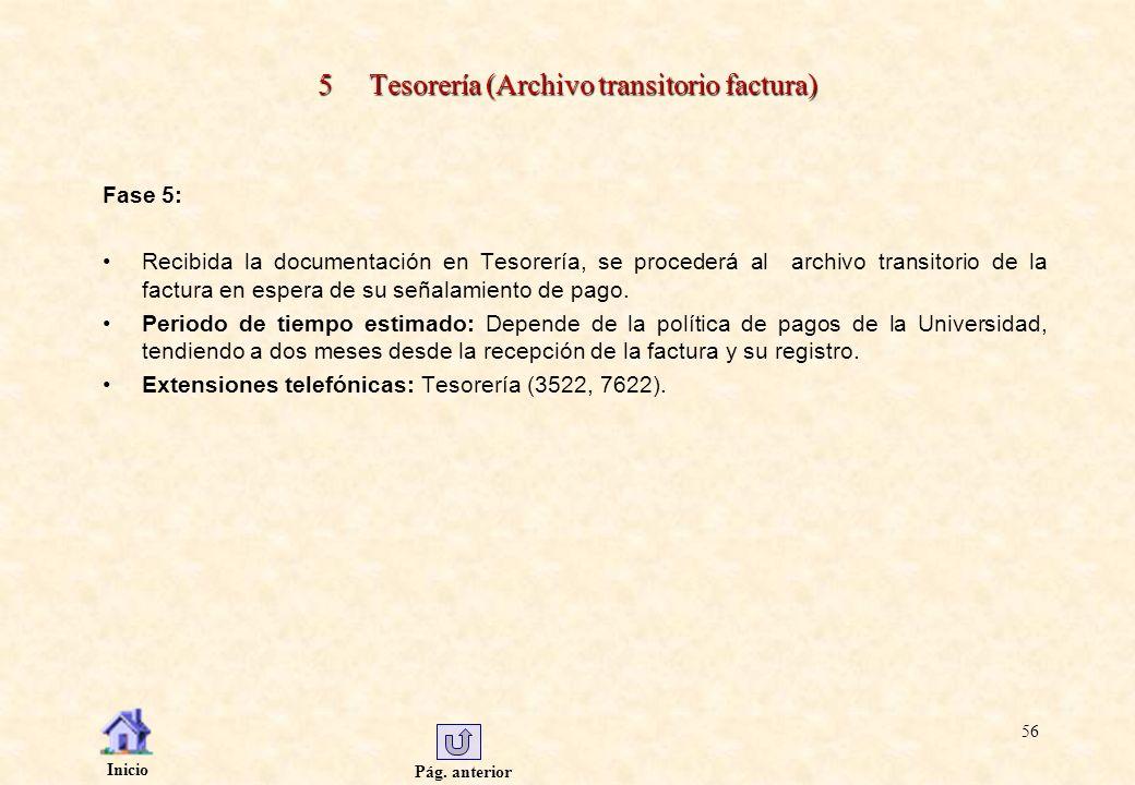 Pág. anterior Inicio 56 5 Tesorería (Archivo transitorio factura) Fase 5: Recibida la documentación en Tesorería, se procederá al archivo transitorio