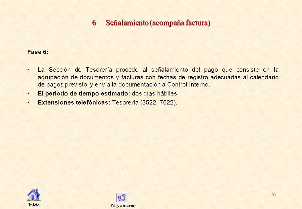 Pág. anterior Inicio 57 6 Señalamiento (acompaña factura) Fase 6: La Sección de Tesorería procede al señalamiento del pago que consiste en la agrupaci
