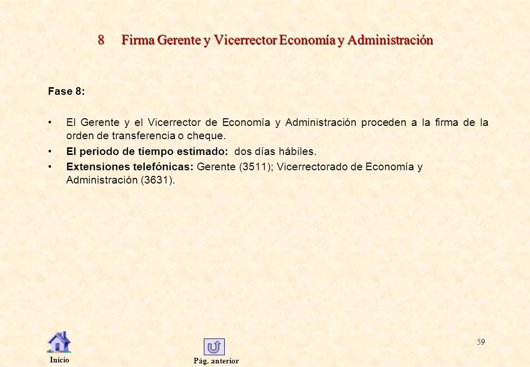 Pág. anterior Inicio 59 8 Firma Gerente y Vicerrector Economía y Administración Fase 8: El Gerente y el Vicerrector de Economía y Administración proce