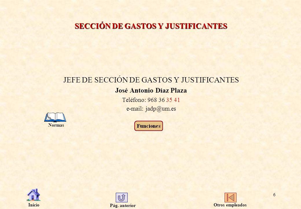 Pág. anterior Inicio 6 SECCIÓN DE GASTOS Y JUSTIFICANTES JEFE DE SECCIÓN DE GASTOS Y JUSTIFICANTES José Antonio Díaz Plaza Teléfono: 968 36 35 41 e-ma