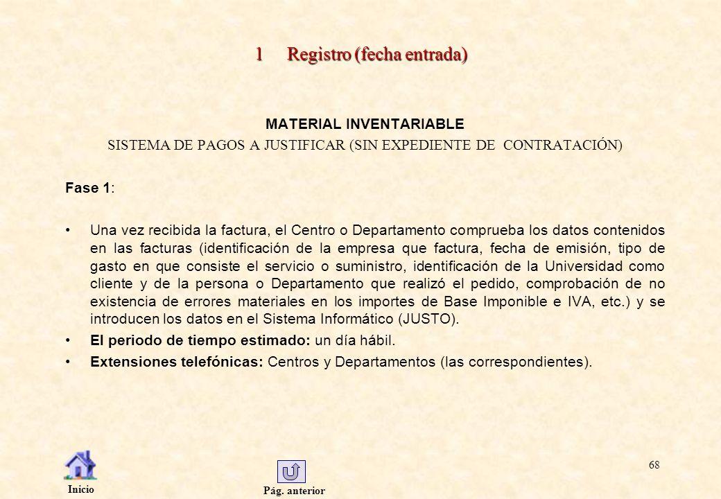 Pág. anterior Inicio 68 1 Registro (fecha entrada) MATERIAL INVENTARIABLE SISTEMA DE PAGOS A JUSTIFICAR (SIN EXPEDIENTE DE CONTRATACIÓN) Fase 1: Una v