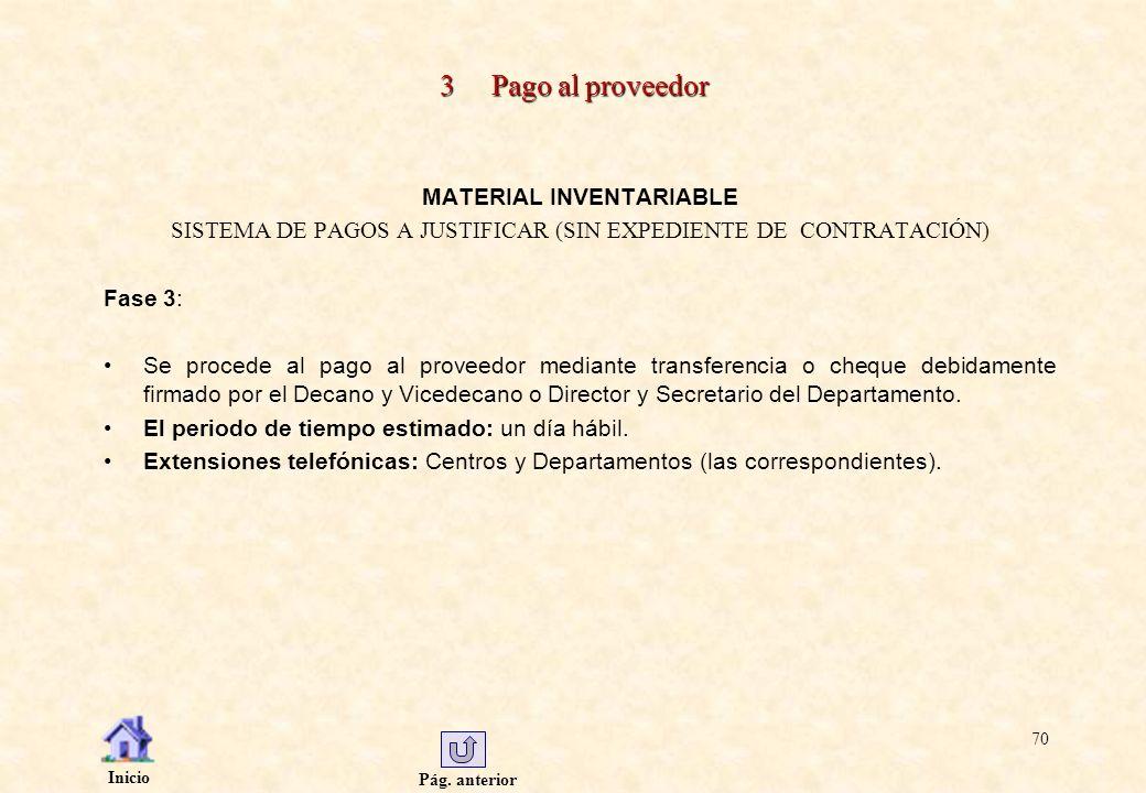 Pág. anterior Inicio 70 3 Pago al proveedor MATERIAL INVENTARIABLE SISTEMA DE PAGOS A JUSTIFICAR (SIN EXPEDIENTE DE CONTRATACIÓN) Fase 3: Se procede a