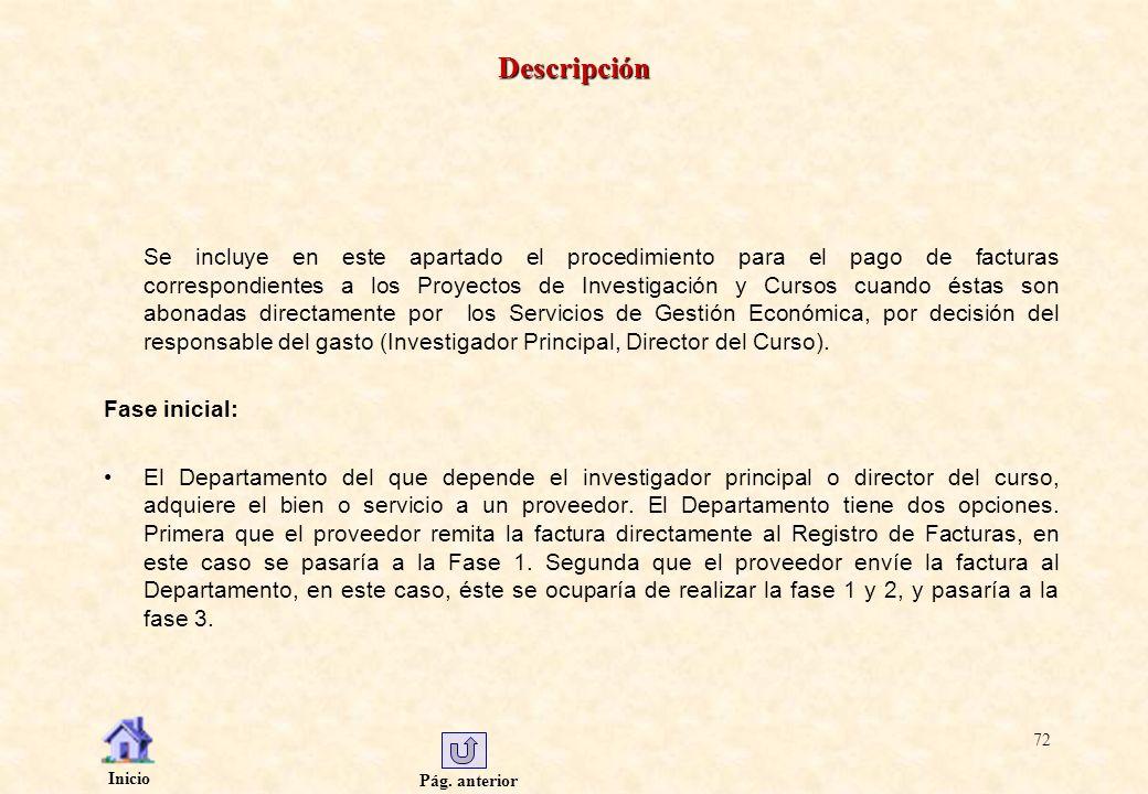 Pág. anterior Inicio 72 Descripción Se incluye en este apartado el procedimiento para el pago de facturas correspondientes a los Proyectos de Investig