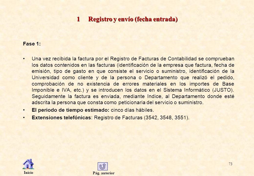 Pág. anterior Inicio 73 1 Registro y envío (fecha entrada) Fase 1: Una vez recibida la factura por el Registro de Facturas de Contabilidad se comprueb