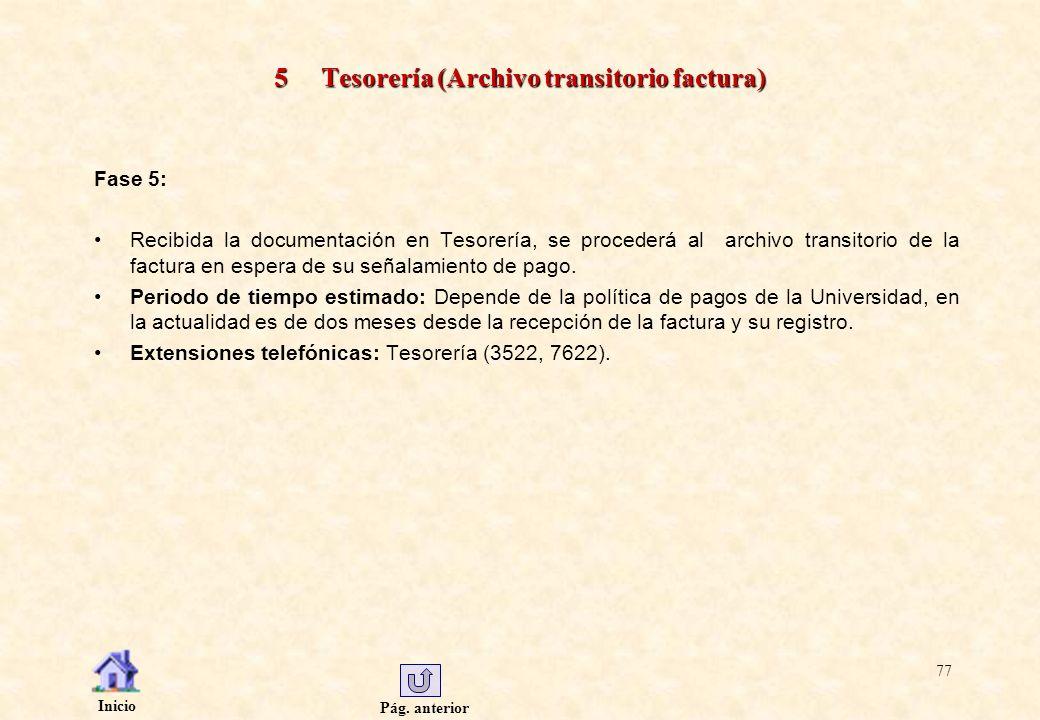 Pág. anterior Inicio 77 5 Tesorería (Archivo transitorio factura) Fase 5: Recibida la documentación en Tesorería, se procederá al archivo transitorio
