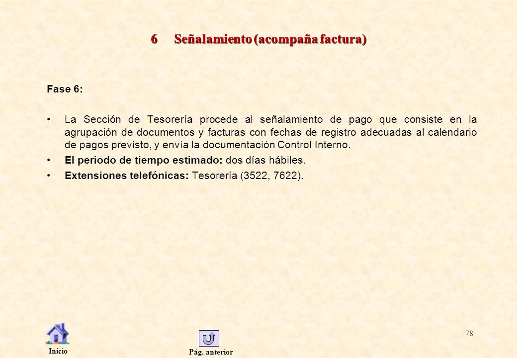 Pág. anterior Inicio 78 6 Señalamiento (acompaña factura) Fase 6: La Sección de Tesorería procede al señalamiento de pago que consiste en la agrupació