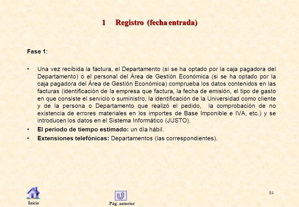 Pág. anterior Inicio 84 1 Registro (fecha entrada) Fase 1: Una vez recibida la factura, el Departamento (si se ha optado por la caja pagadora del Depa