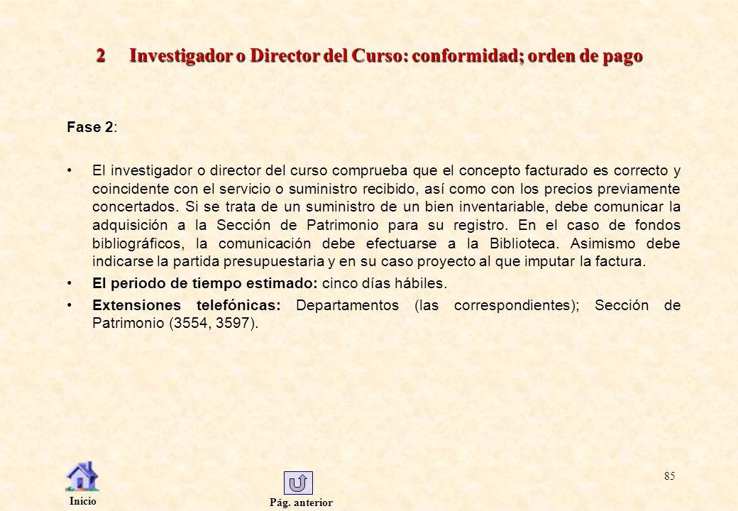 Pág. anterior Inicio 85 2 Investigador o Director del Curso: conformidad; orden de pago Fase 2: El investigador o director del curso comprueba que el