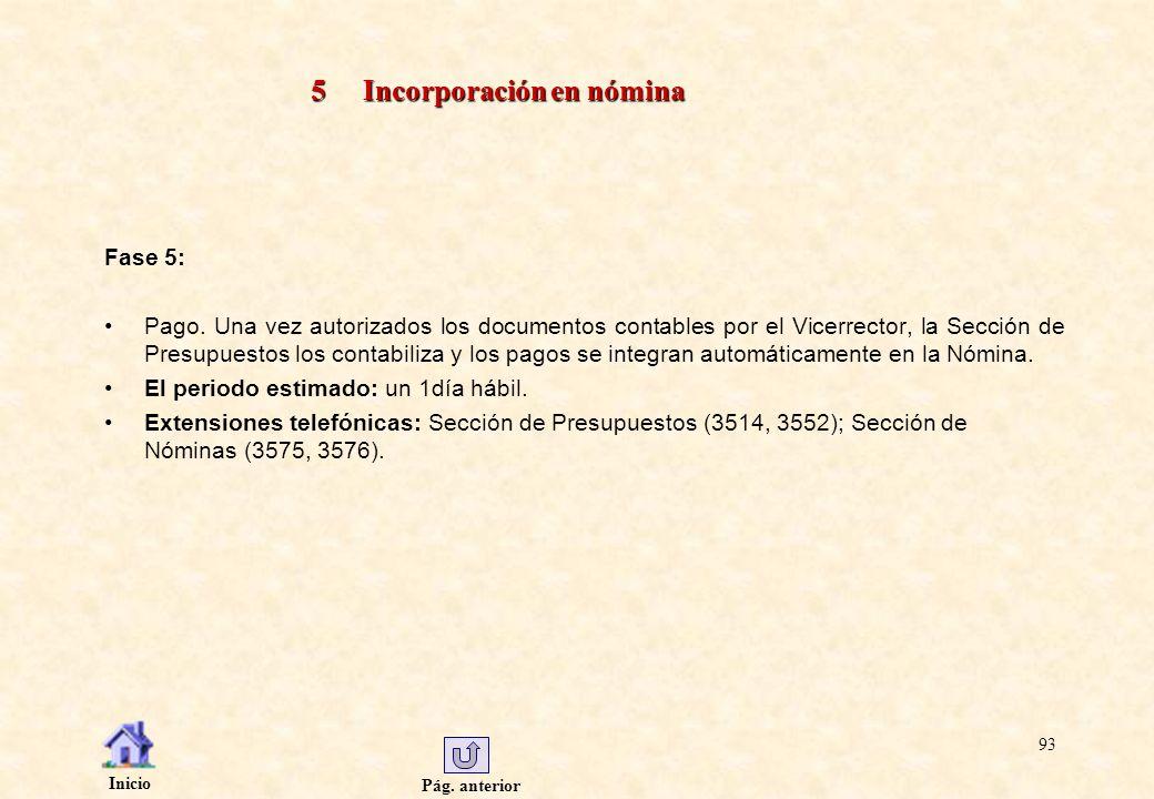Pág. anterior Inicio 93 5 Incorporación en nómina Fase 5: Pago. Una vez autorizados los documentos contables por el Vicerrector, la Sección de Presupu