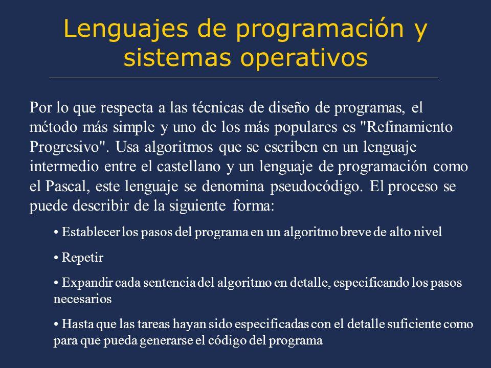 Lenguajes de programación y sistemas operativos Por lo que respecta a las técnicas de diseño de programas, el método más simple y uno de los más populares es Refinamiento Progresivo .