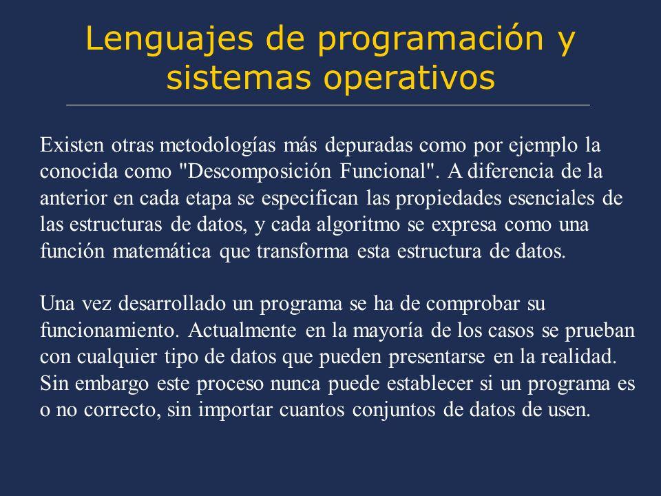 Lenguajes de programación y sistemas operativos Existen otras metodologías más depuradas como por ejemplo la conocida como Descomposición Funcional .