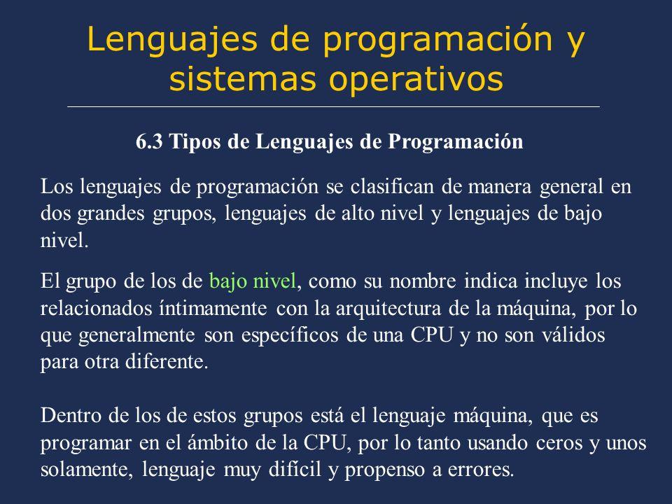 Lenguajes de programación y sistemas operativos 6.3 Tipos de Lenguajes de Programación Los lenguajes de programación se clasifican de manera general e