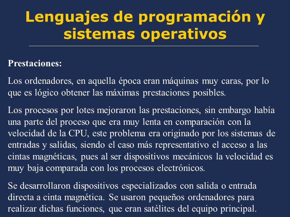 Lenguajes de programación y sistemas operativos Prestaciones: Los ordenadores, en aquella época eran máquinas muy caras, por lo que es lógico obtener las máximas prestaciones posibles.